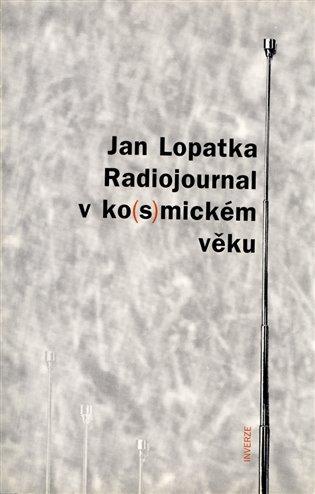Radiojournal v ko(s)mickém věku - Jan Lopatka | Booksquad.ink