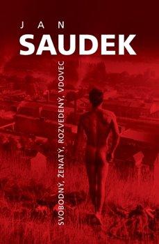 Obálka titulu Jan Saudek - Svobodný, ženatý, rozvedený, vdovec