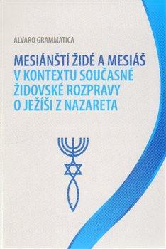 Obálka titulu Mesiánští židé a Mesiáš v kontextu současné židovské rozpravy o Ježíši z Nazareta