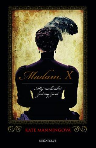 Madam X:Můj nechvalně známý život - Kate Manningová | Booksquad.ink