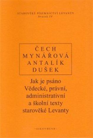 Jak je psáno:Vědecké, právní, administrativní a školní texty starověké Levanty - Pavel Čech,   Booksquad.ink