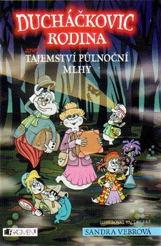 Ducháčkovic rodina – aneb Tajemství půlnoční mlhy - Sandra Vebrová   Booksquad.ink