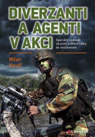 Diverzanti a agenti v akci:Speciální operace od první světové války do současnosti - Milan Kovář | Booksquad.ink