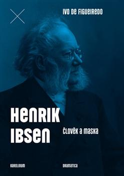 Obálka titulu Henrik Ibsen. Člověk a maska