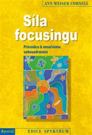 Síla focusingu:Průvodce k emočnímu sebeuzdravení - Ann Weiser Cornell   Booksquad.ink