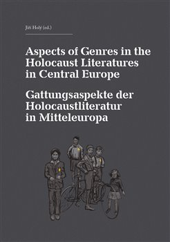 Obálka titulu Aspects of Genres in the Holocaust Literatures in Central Europe / Die Gattungsaspekte der Holocaustliteratur in Mitteleuropa