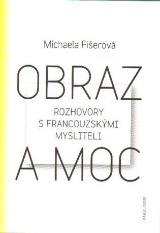 Obraz a moc:Rozhovory s francouzskými mysliteli - Michaela Fišerová   Booksquad.ink