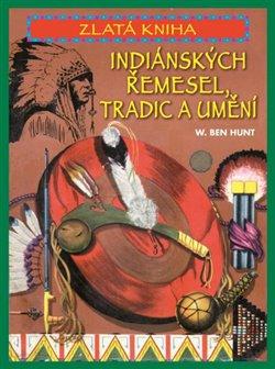 Obálka titulu Zlatá kniha indiánských řemesel, tradic a umění