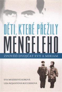 Děti, které přežily Mengeleho. Zpověď dvojčat Evy a Miriam - Lisa Rojanyová Buccieriová, Eva Mozesov
