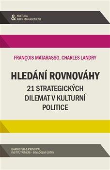 Hledání rovnováhy. 21 strategických dilemat v kulturní politice - Francois Matarasso, Charles Landy