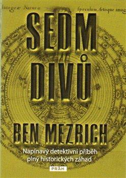 Sedm divů. Napínavý detektivní příběh plný historických záhad - Ben Mezrich