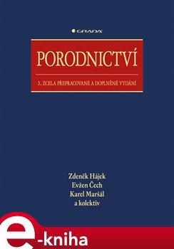Porodnictví. 3., zcela přepracované a doplněné vydání - kolektiv autorů, Zdeněk Hájek, Evžen Čech, Karel Maršál e-kniha