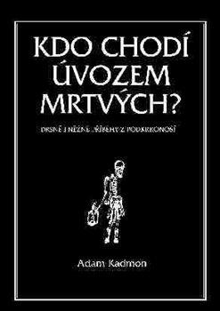 Kdo chodí úvozem mrtvých. Drsné i něžné příběhy z Podkrkonoší - Adam Kadmon