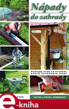 Nápady do zahrady. Postupy krok za krokem, které zvládnete sami - Pavel Zeman, Petra Zemanová e-kniha