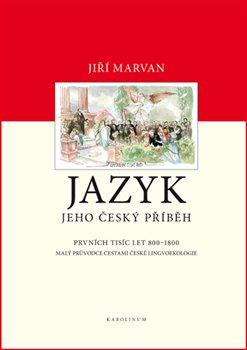 Obálka titulu Jazyk. Jeho český příběh – prvních tisíc let (800–1800)
