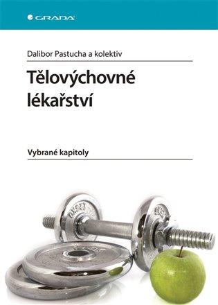 Tělovýchovné lékařství:Vybrané kapitoly - Dalibor Pastucha, | Booksquad.ink