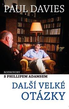 Obálka titulu Další velké otázky - Rozhovory s Phillipem Adamsem