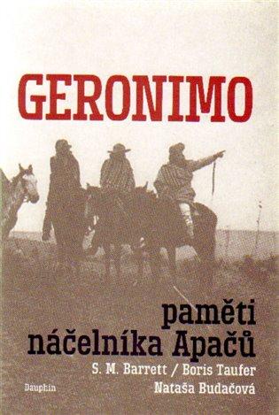Geronimo. Paměti náčelníka Apačů - S.M. Barrett, | Booksquad.ink