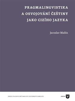 Obálka titulu Pragmalingvistika a osvojování češtiny jako cizího jazyka