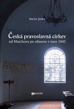 Obálka titulu Česká pravoslavná církev od Mnichova po obnovu v roce 1945