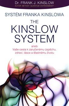 Obálka titulu Systém Franka Kinslowa: The Kinslow System aneb Vaše cesta k zaručenému úspěchu, zdraví, lásce a šťastnému životu