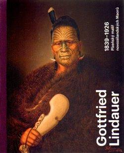 Obálka titulu Gottfried Lindauer 1839–1926. Plzeňský malíř novozélandských Maorů