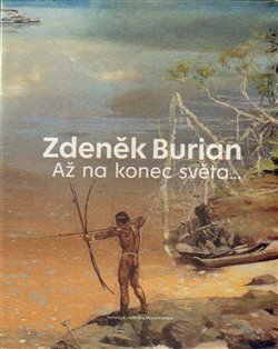 Obálka titulu Zdeněk Burian - Až na konec světa