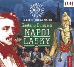 Obálka titulu Nebojte se klasiky! 14 Gaetano Donizetti: Nápoj lásky