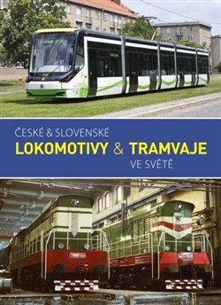 Obálka titulu České & slovenské lokomotivy & tramvaje ve světě