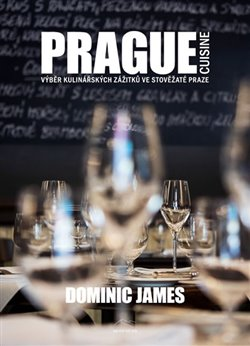 Obálka titulu Prague Cuisine – Výběr kulinářských zážitků ve stověžaté Praze