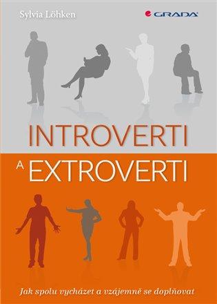 Introverti a extroverti:Jak spolu vycházet a vzájemně se doplňovat - Sylvia Löhken   Booksquad.ink