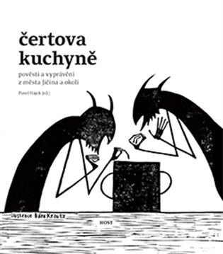 Čertova kuchyně:Pověsti a vyprávění z města Jičína a okolí - Pavel Hájek (ed.) | Booksquad.ink