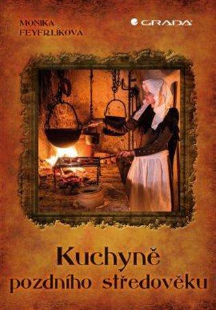 Kuchyně pozdního středověku - Monika Feyfrlíková | Replicamaglie.com