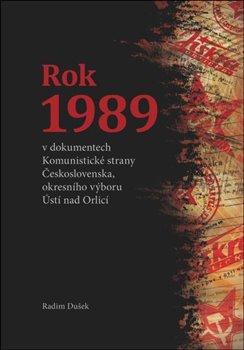 Obálka titulu Rok 1989 v dokumentech Komunistické strany Československa, okresního výboru Ústí nad Orlicí