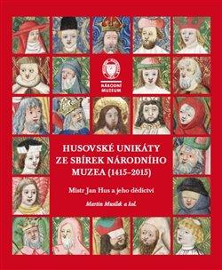 Obálka titulu Husovské unikáty ze sbírek Národního muzea (1415–2015)