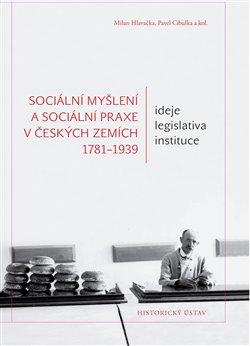 Obálka titulu Sociální myšlení a sociální praxe v českých zemích 1781-1939