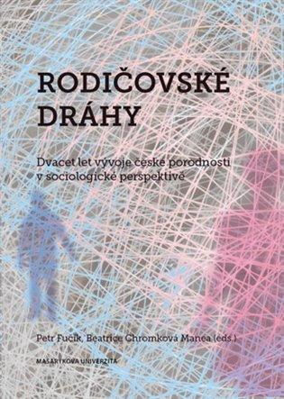 Rodičovské dráhy:Dvacet let vývoje české porodnosti v sociologické perspektivě - Petr Fučík (ed.), | Booksquad.ink