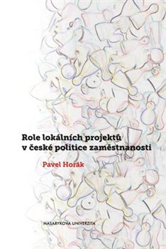 Obálka titulu Role lokálních projektů v české politice zaměstnanosti