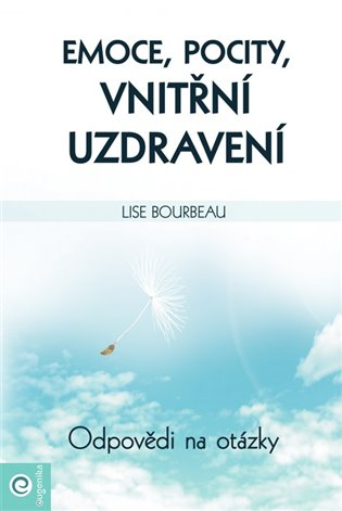 Emoce, pocity, vnitřní uzdravení:Odpovědi na otázky - Lise Bourbeau | Booksquad.ink