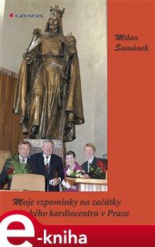 Obálka titulu Moje vzpomínky na začátky Dětského kardiocentra v Praze