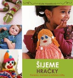 Šijeme hračky. Panenky, maňásci a zvířátka z látky - Kate Haxellová