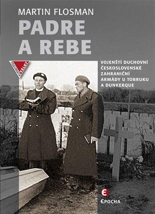 Padre a Rebe:Vojenští duchovní československé zahraniční armády u Tobruku a Dunkerque - Martin Flosman   Booksquad.ink