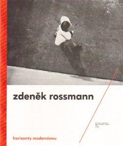 Obálka titulu Horizonty modernismu – Zdeněk Rossmann (1905 – 1984)