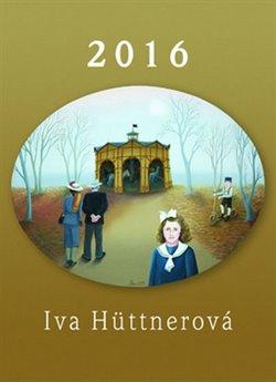 Obálka titulu Kalendář 2016 - Iva Hüttnerová - nástěnný