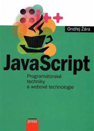 JavaScript: Programátorské techniky a webové technologie - Ondřej Žára | Booksquad.ink