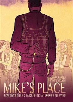 Obálka titulu Mike's Place, Pravdivý příběh o lásce, blues a teroru v Tel Avivu
