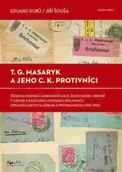 Obálka titulu T. G. Masaryk a jeho c.k. protivníci