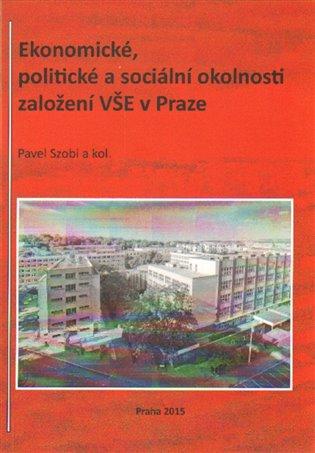 Ekonomické, politické a sociální okolnosti založení VŠE v Praze - Pavel Szobi, | Booksquad.ink