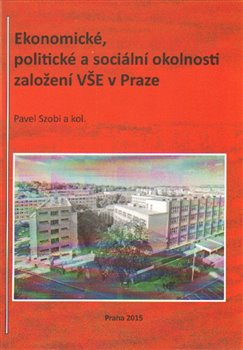Obálka titulu Ekonomické, politické a sociální okolnosti založení VŠE v Praze