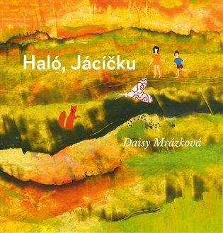 Haló, Jácíčku - Daisy Mrázková | Booksquad.ink
